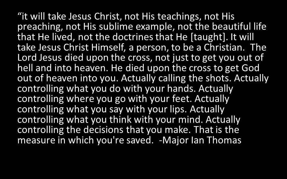 it will take Jesus Christ, not His teachings, not His preaching, not His sublime example, not the beautiful life that He lived, not the doctrines that He [taught].